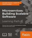 Microservices: Building Scalable Software by David Gonzalez, RV Ravesh, and Sourabh Sharma